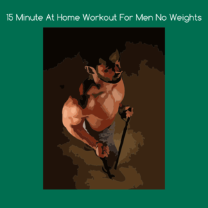 Health & Fitness - 15 minute at home workout for men no weights - KiritKumar Thakkar